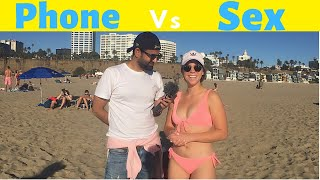 Phone V/s Sex | What Do Girls Want | Part-2 | Street Interview Los Angeles