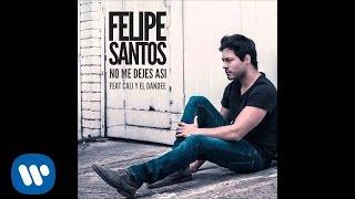 Felipe Santos feat. Cali y El Dandee - No Me Dejes Así (Audio Oficial)