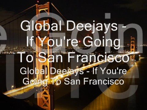 Global Deejays  If Youre Going To San Francisco
