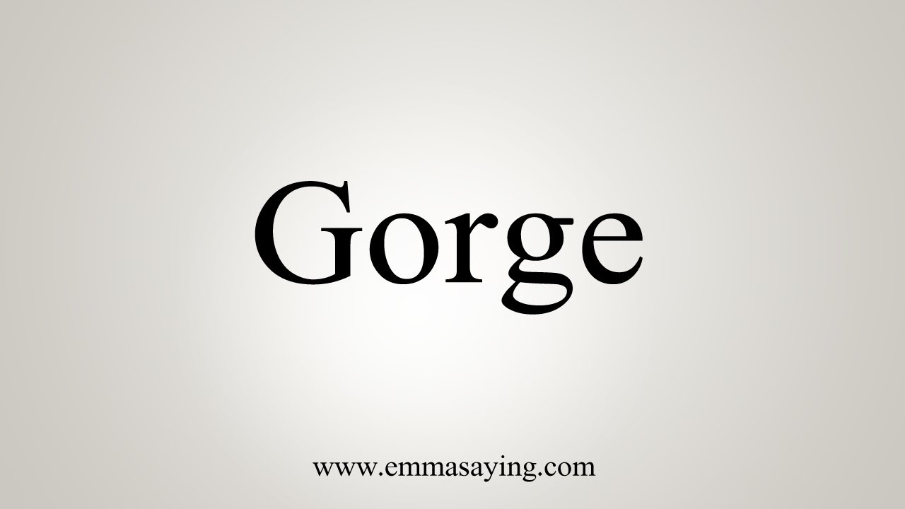 How To Say Gorge