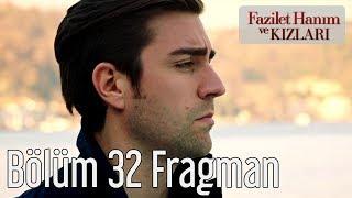 Fazilet Hanım ve Kızları 32. Bölüm Fragman