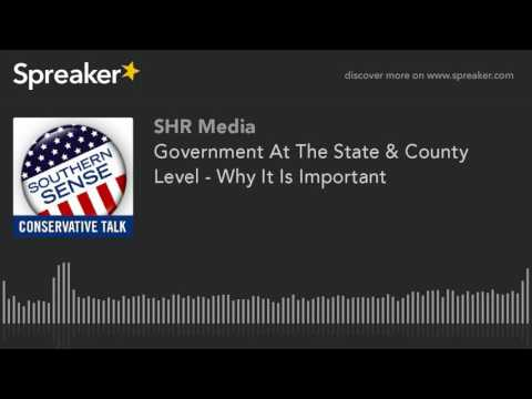 Government At The State & County Level - Why It Is Important