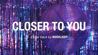 WHOISJODY - Closer to You image