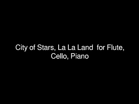 City of Stars, La La Land  for Flute, Cello, Piano Sheet