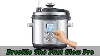 Breville The Fast Slow Pro - Best Electric Pressure Cooker Under $300