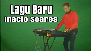 Lagu Timor Terbaru 2018|Inacio Soares