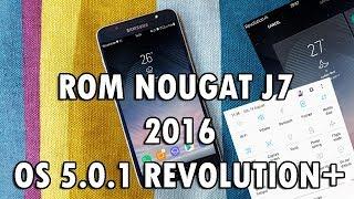 ROM NOUGAT 7.0.X PARA SAMSUNG J7 2016 REVOLUTION OS 5 0 1