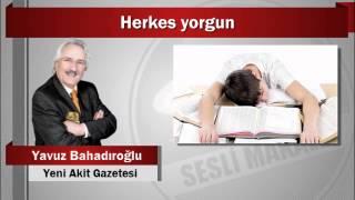 Yavuz Bahadıroğlu : Herkes yorgun