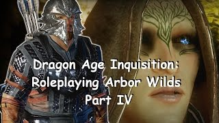 Dragon Age Inquisition: Roleplaying  Arbor Wilds Part IV