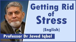 Can we girt rid of  Stress completely?  | English | | Prof Dr Javed Iqbal |
