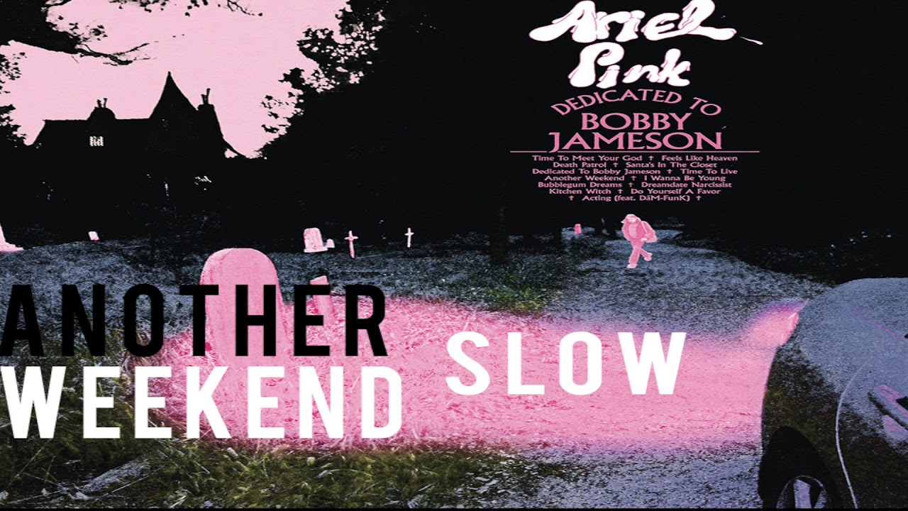 Ariel Pink - Another Weekend (SLOW ...