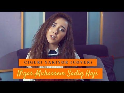 Cigeri Yakiyor - Nigar Muharrem / Sadiq Haji (Cover)