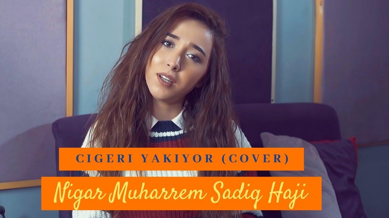 Cigeri Yakıyor Şarkı- Nigar Muharrem / Sadiq Haji (Cover)