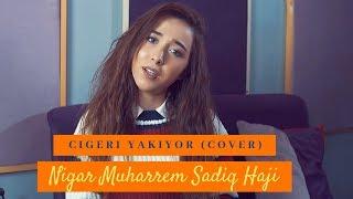 Download Cigeri Yakiyor - Nigar Muharrem / Sadiq Haji (Cover) Mp3 and Videos