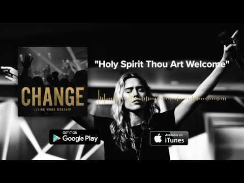 Living Word Worship - Holy Spirit Thou Art Welcome [MUSIC]