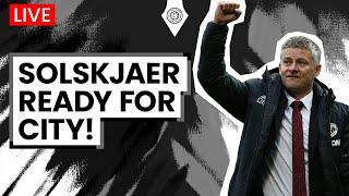 Solskjaer Ready for City! | Press Conference Reaction & Transfer Update