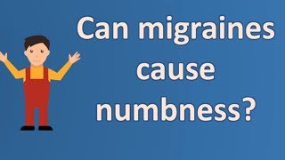 Can migraines cause numbness ? | Health Channel