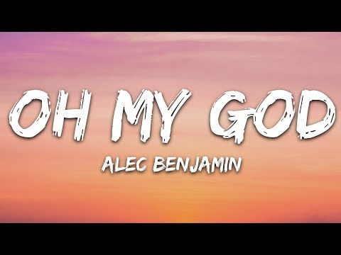 Alec Benjamin - Oh My God (Lyrics)
