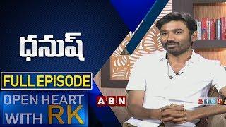 Actor Dhanush | Open Heart With RK | Full Episode | ABN Telugu