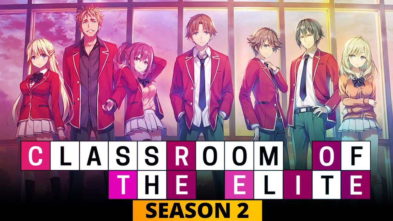 Classroom Of The Elite Season 2 Release Date, Cast, Plot and Latest  Details- US News Box Official - YouTube