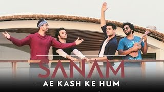Download Ae Kash Ke Hum | Sanam #SANAMrendition MP3 song and Music Video