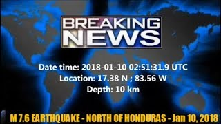 M 7.6 EARTHQUAKE - NORTH OF HONDURAS - Jan 10, 2018