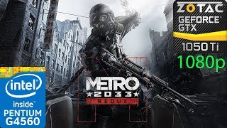 Metro 2033 Redux - GTX 1050 Ti - G4560 - 1080p - Benchmark