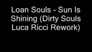 Loan Souls - Sun Is Shining (Dirty Souls Luca Ricci Rework)