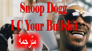 Snoop Dogg - I C Your Bullshit مترجمة