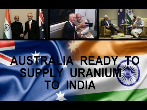 AUSTRALIA READY TO SUPPLY URANIUM TO INDIA