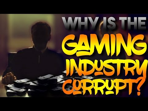 Why Is The Game Industry So Corrupt?