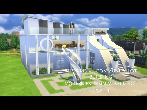 The Sims 4 - Community Lot Building - Modern EstinSim Museum SQ - Part 1