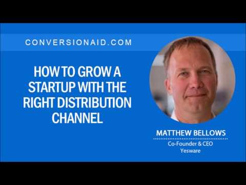 How To Grow a Startup With The Right Distribution Channel – with Matthew Bellows