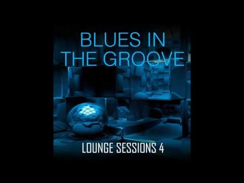 Blues In The Groove - Lounge Sessions 4 - Funky, Deep, Soulful House
