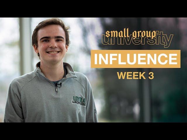 Influence - Week 3 - Small Group University