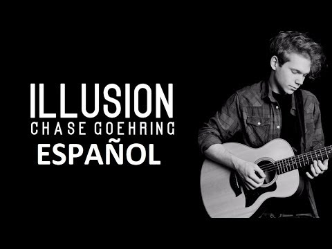 Chase Goehring - Illusion (ESPAÑOL)