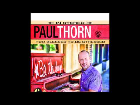 Paul Thorn - Too Blessed To Be Stressed
