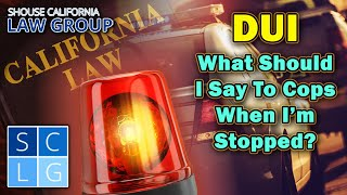 What to say to cops when I'm stopped for a DUI?
