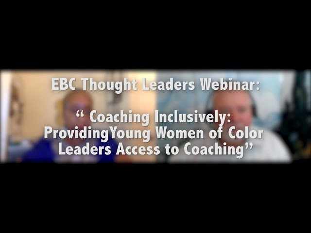 #Coaching Inclusively:  Providing Young Women of Color Leaders Access to Coaching