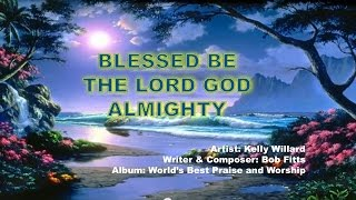 Blessed be the Lord God Almighty - Kelly Willard (With Lyrics)