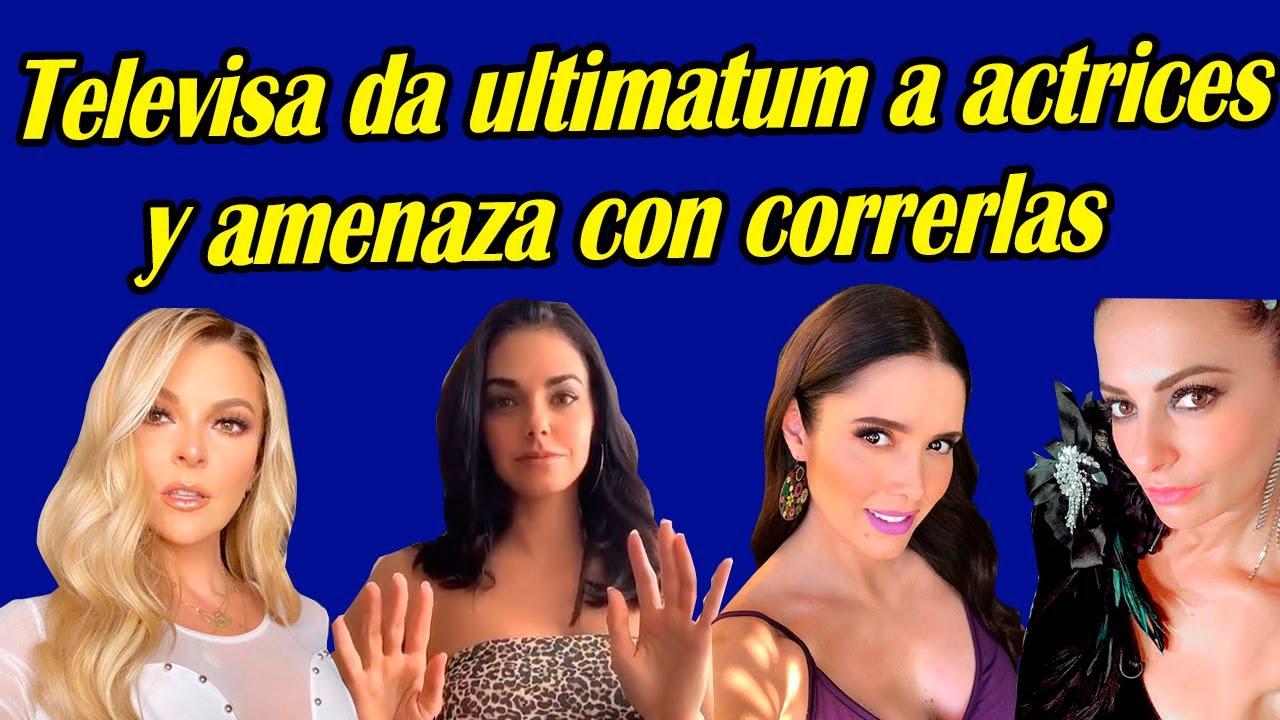 Actrices de Televisa reciben ultimatum y amenaza de Televisa