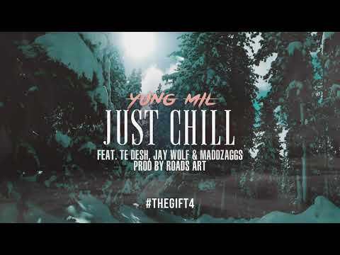 Yung Mil - Just Chill ft Te Desh, Jay Wolf & MADDZAGGS #TheGift4