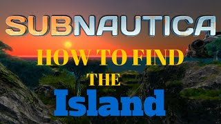 Subnautica: How to find the Secret Hidden Island !