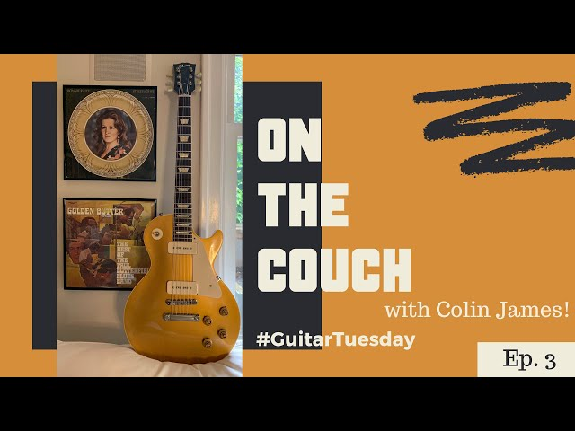 On the Couch with Colin James | #GuitarTuesday Episode 3 | Gibson Les Paul Goldtop with P90s