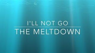 The Meltdown - I'll Not Go (Lyric Video)