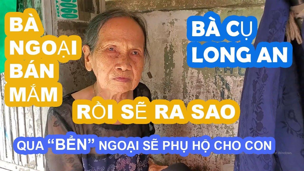 """""""SAU"""" Bà cụ bị con gái bất hiếu ở Long An: Bà ngoại bán mắm rồi sẽ ra sao nếu ngày mai?"""