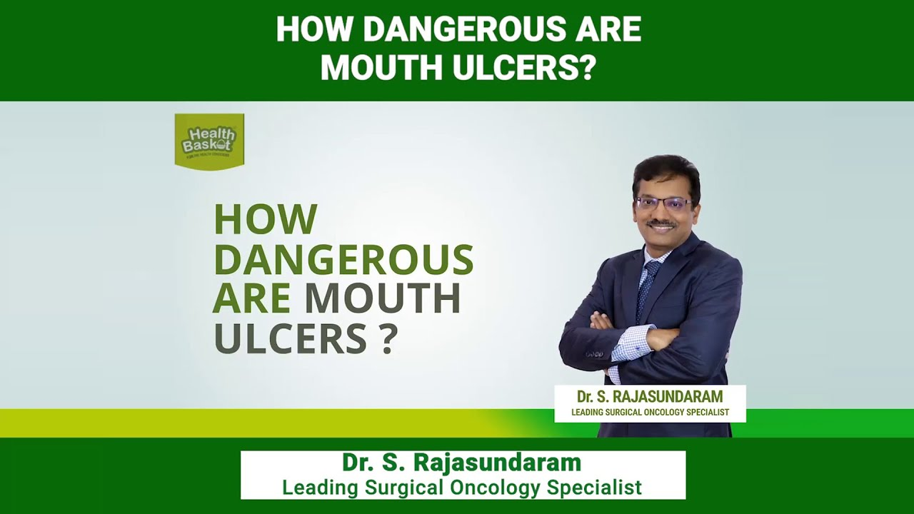 How dangerous are mouth ulcers?| Dr. S. Rajasundaram