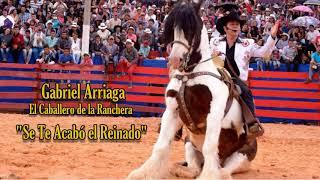 """Gabriel Arriaga """"El Caballero de la Ranchera"""" - Se Te Acabó El Reinado (Audio Oficial)"""