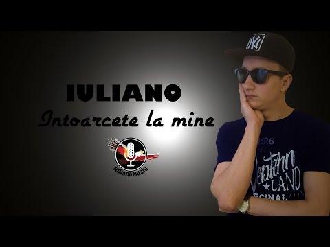 IULIANO - INTOARCE-TE LA MINE (Videoclip Oficial HD)