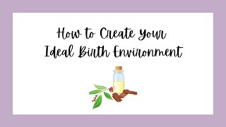 How to Create Your Ideal Birth Environment